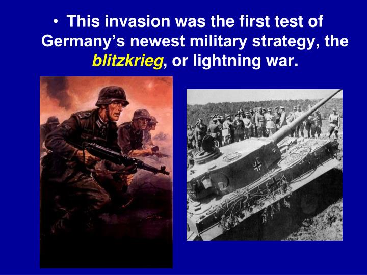 This invasion was the first test of Germany's newest military strategy, the