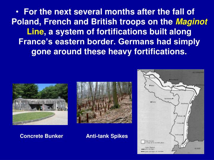 For the next several months after the fall of Poland, French and British troops on the