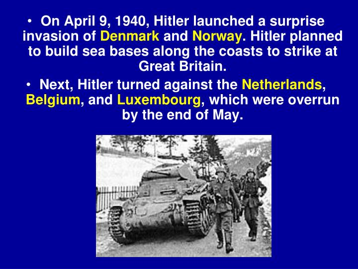 On April 9, 1940, Hitler launched a surprise invasion of