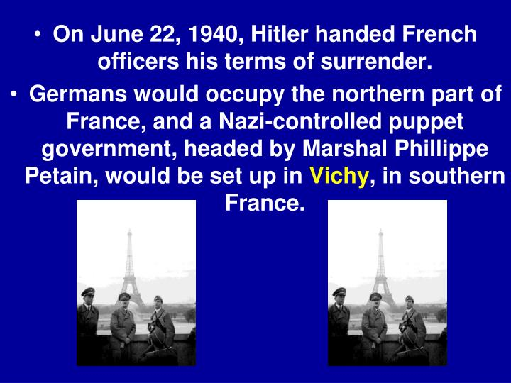 On June 22, 1940, Hitler handed French officers his terms of surrender.