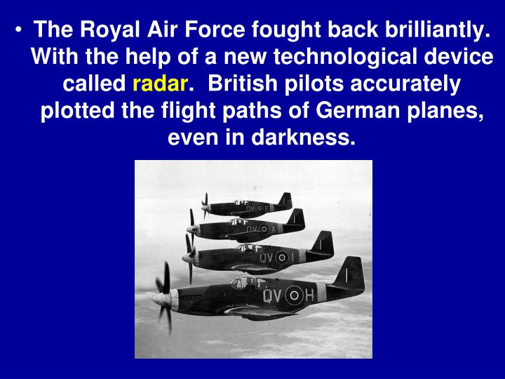 The Royal Air Force fought back brilliantly.  With the help of a new technological device called