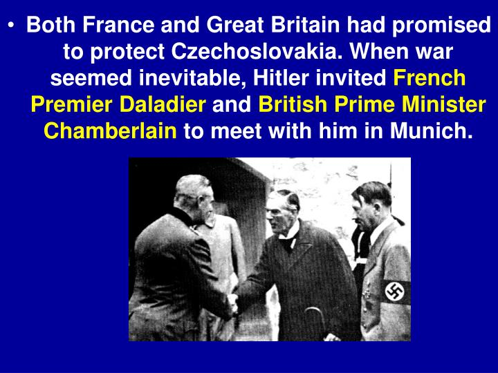 Both France and Great Britain had promised to protect Czechoslovakia. When war seemed inevitable, Hitler invited