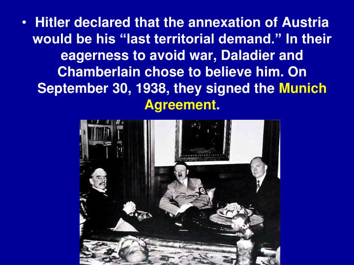 """Hitler declared that the annexation of Austria would be his """"last territorial demand."""" In their"""