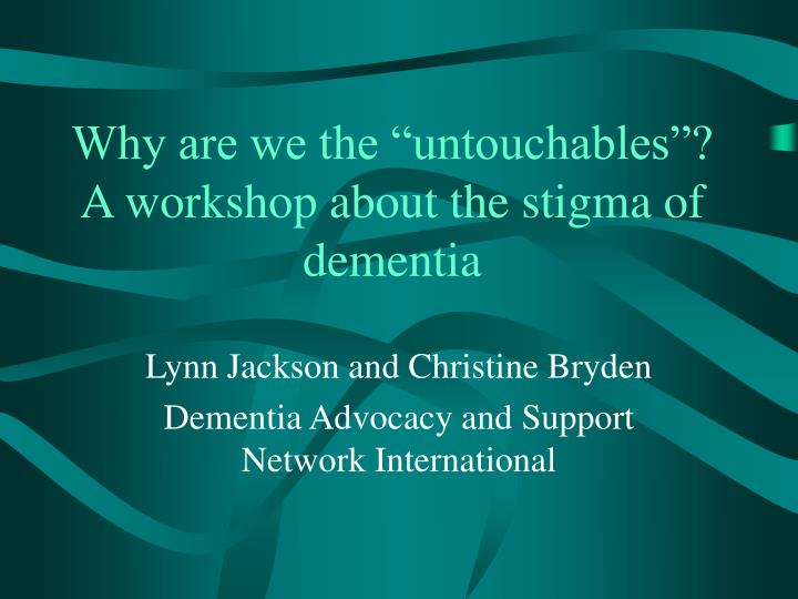 Why are we the untouchables a workshop about the stigma of dementia