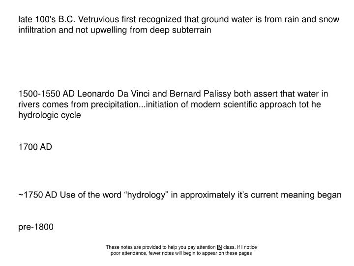 Late 100's B.C. Vetruvious first recognized that ground water is from rain and snow infiltration and...