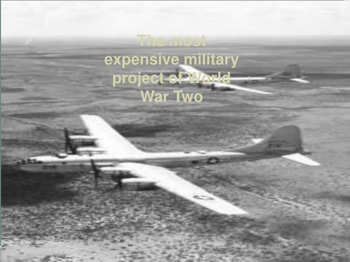 The most expensive military project of World War Two