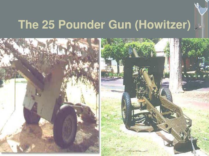 The 25 Pounder Gun (Howitzer)