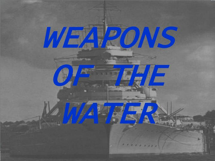 WEAPONS OF THE WATER