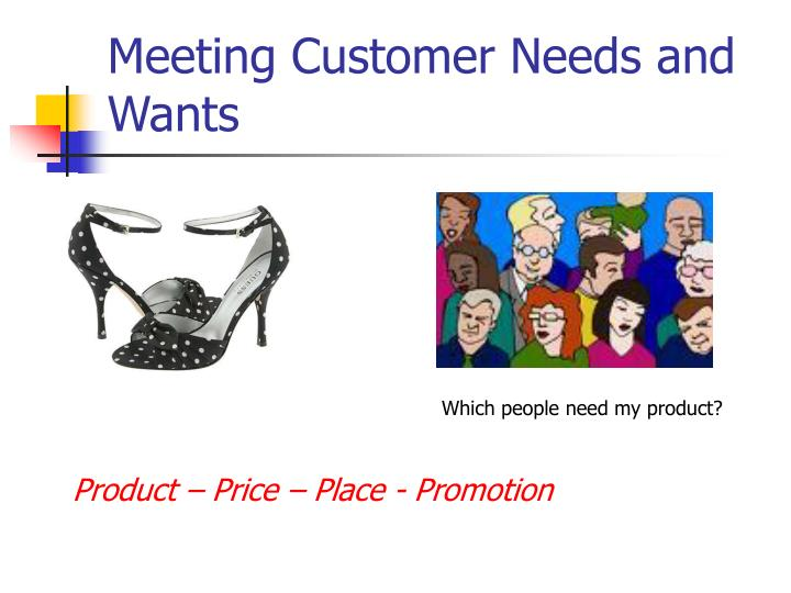 Meeting Customer Needs and Wants