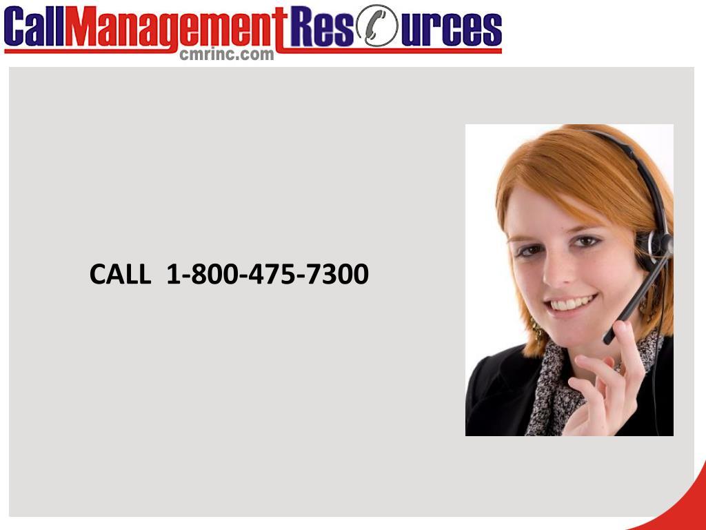 CALL  1-800-475-7300
