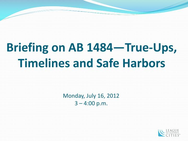 Briefing on AB 1484—True-Ups, Timelines and Safe Harbors