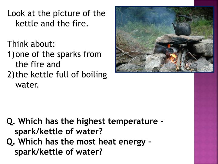 Look at the picture of the kettle and the fire.