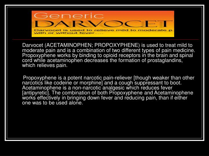Darvocet (ACETAMINOPHEN; PROPOXYPHENE) is used to treat mild to moderate pain and is a combination o...