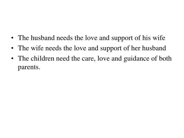 The husband needs the love and support of his wife