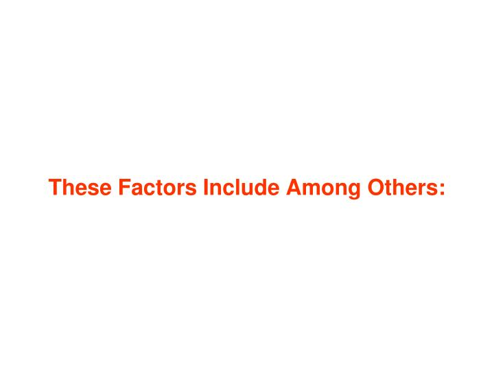 These Factors Include Among Others: