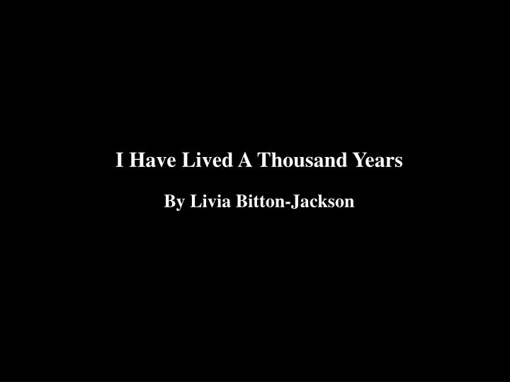 i have lived a thousand years essay 192429 results for i have lived a thousand years narrow results: all results the poor world is almost six thousand years old perfect for acing essays.