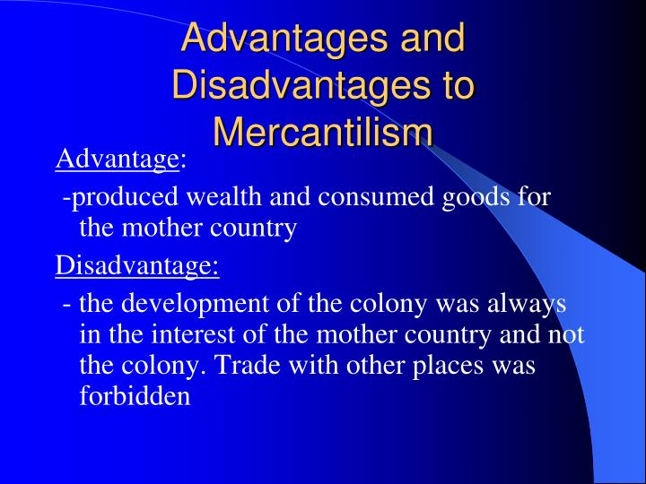 Advantages and Disadvantages to Mercantilism