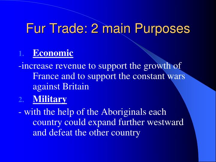 Fur Trade: 2 main Purposes