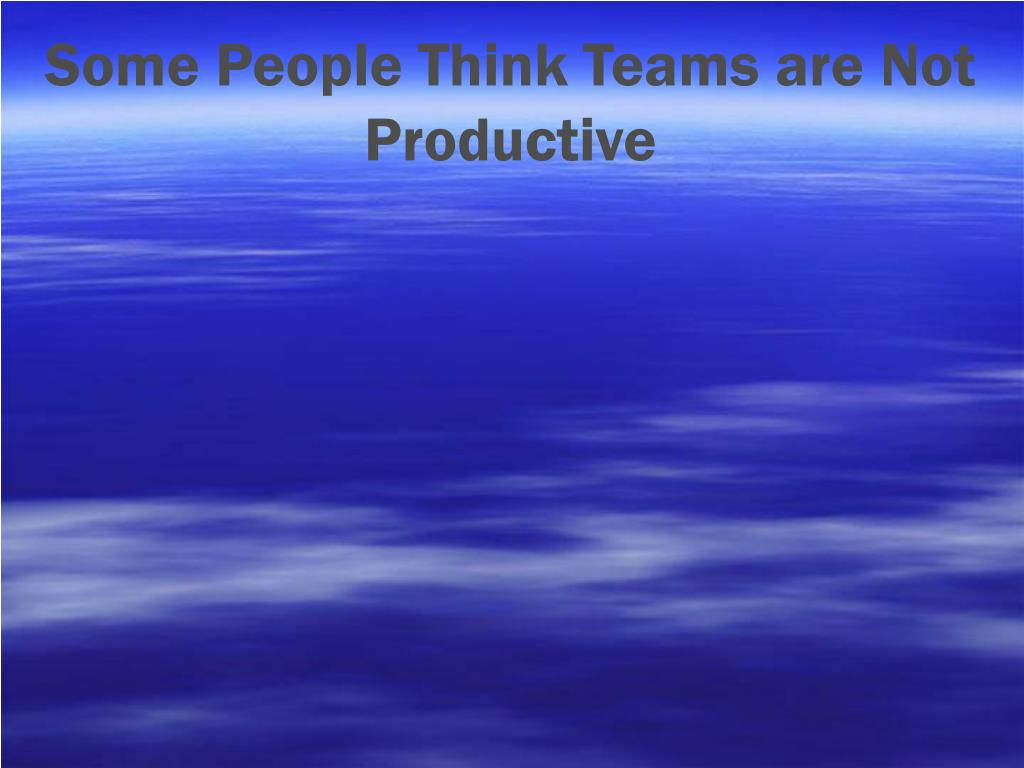 Some People Think Teams are Not Productive