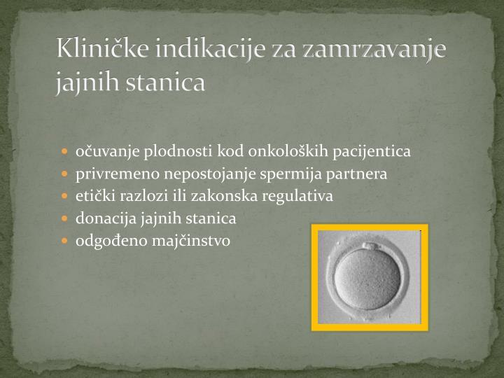 Kliničke indikacije za zamrzavanje jajnih stanica