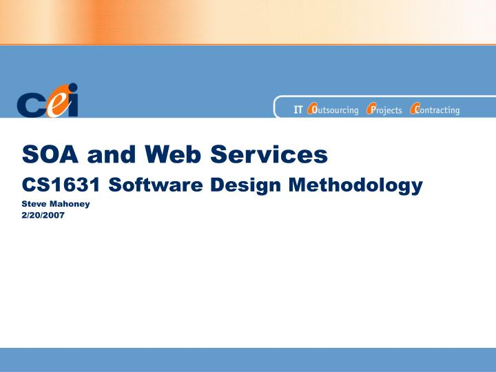 soa and web services cs1631 software design methodology steve mahoney 2 20 2007
