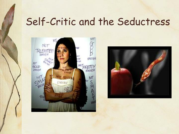 Self-Critic and the Seductress