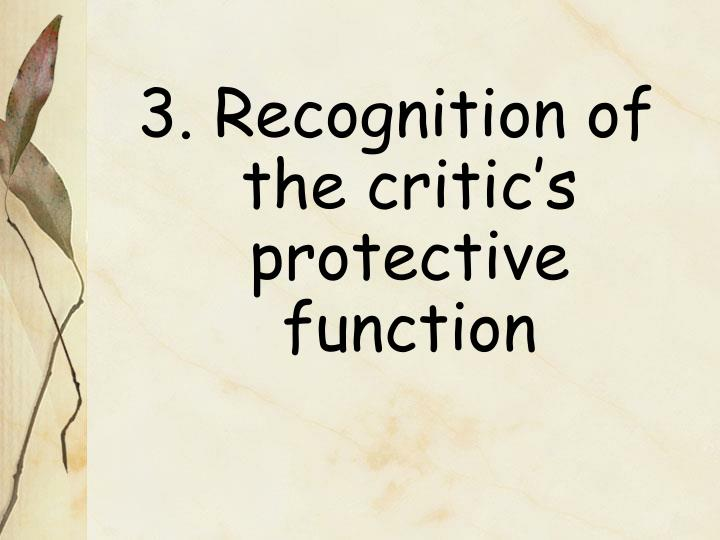 3. Recognition of the critic's protective function