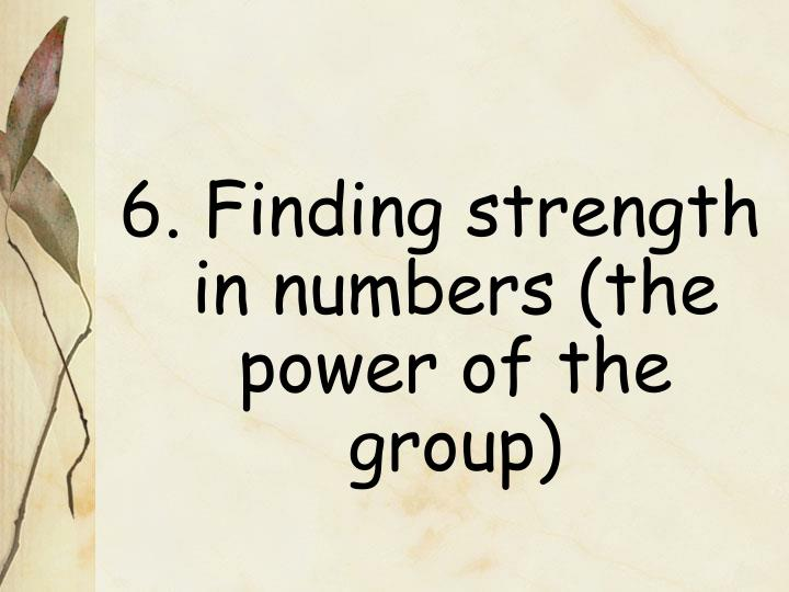 6. Finding strength in numbers (the power of the group)