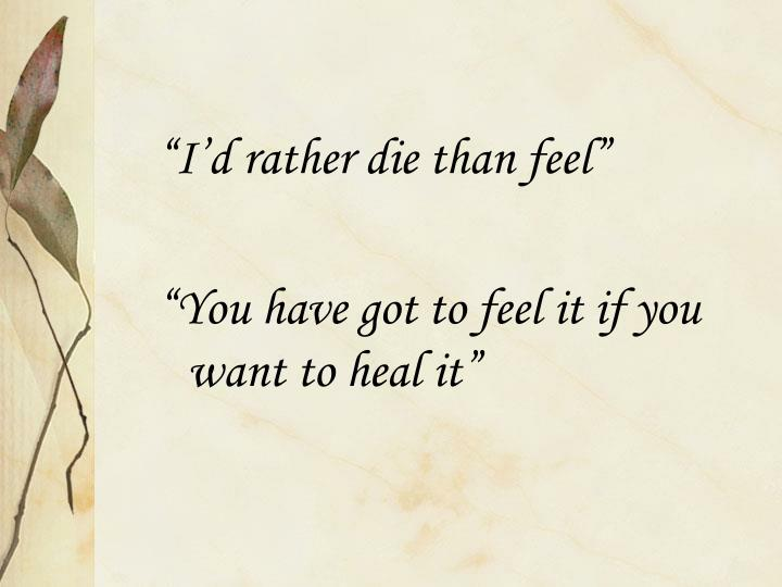 """I'd rather die than feel"""