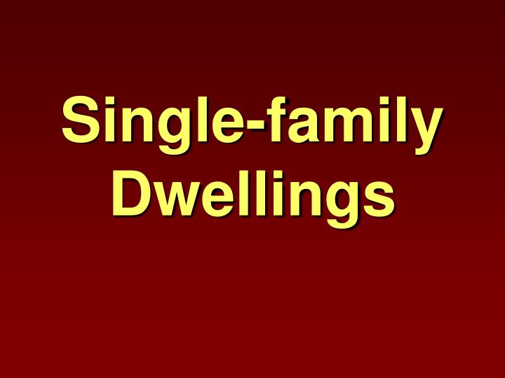 Single family dwellings
