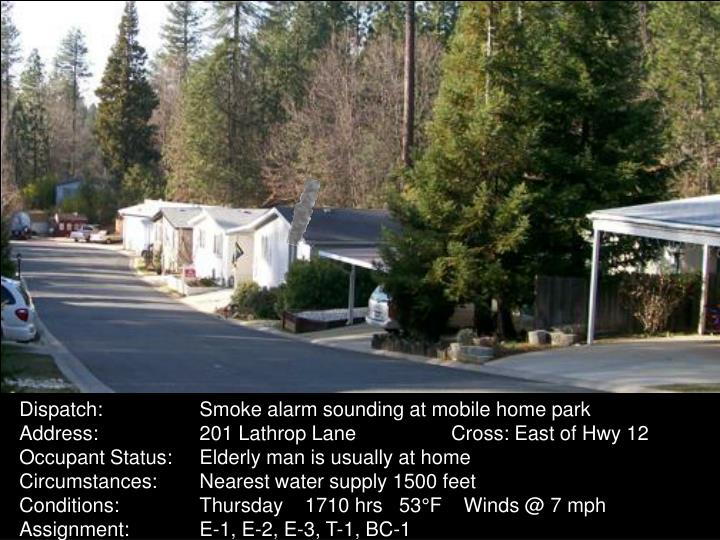 Dispatch:	Smoke alarm sounding at mobile home park