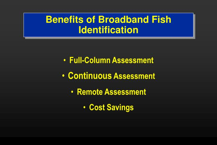 Benefits of Broadband Fish Identification