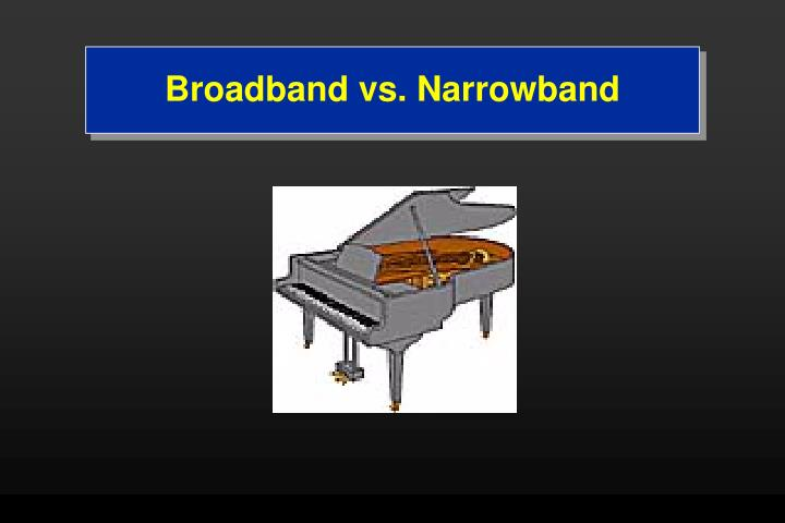 Broadband vs. Narrowband