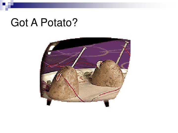 Got A Potato?