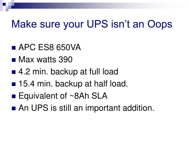 Make sure your UPS isn't an Oops