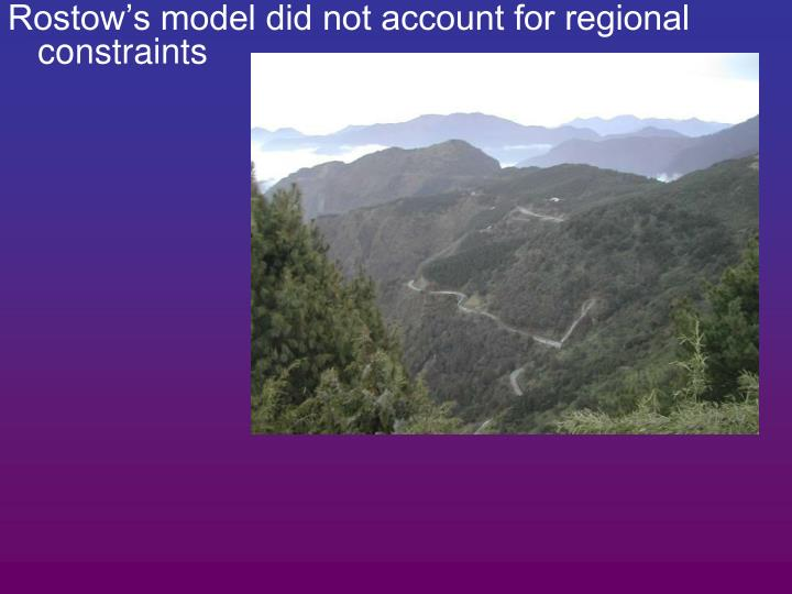 Rostow's model did not account for regional constraints