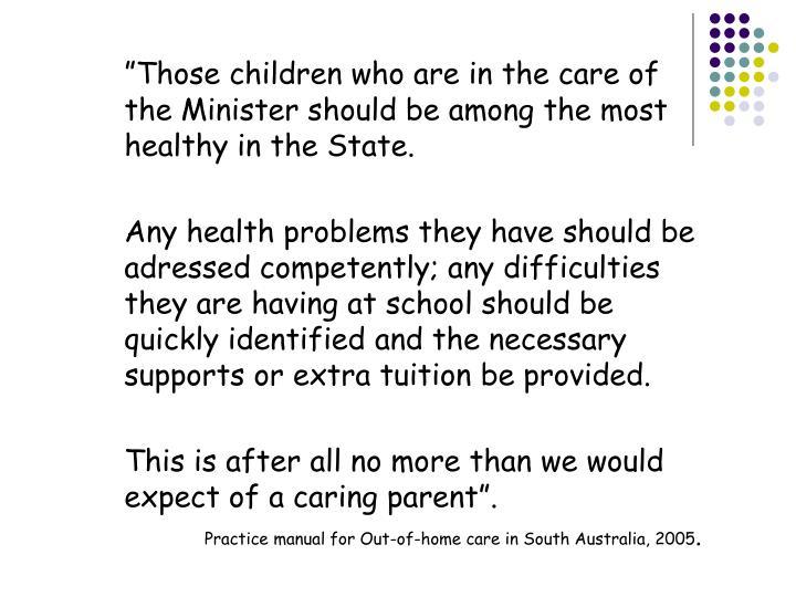 """Those children who are in the care of the Minister should be among the most healthy in the State...."