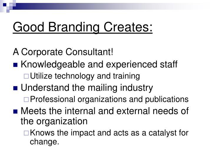 Good Branding Creates: