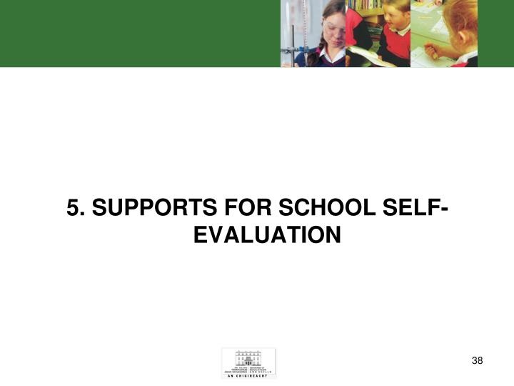 5. SUPPORTS FOR SCHOOL SELF-EVALUATION