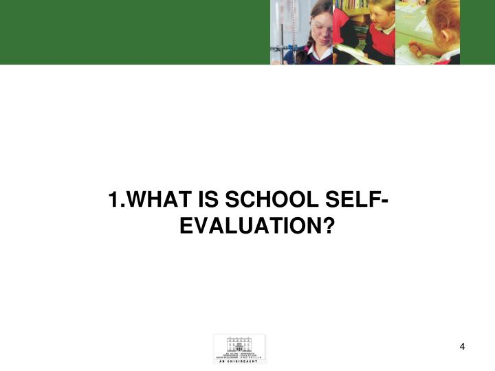 1.WHAT IS SCHOOL SELF-EVALUATION?