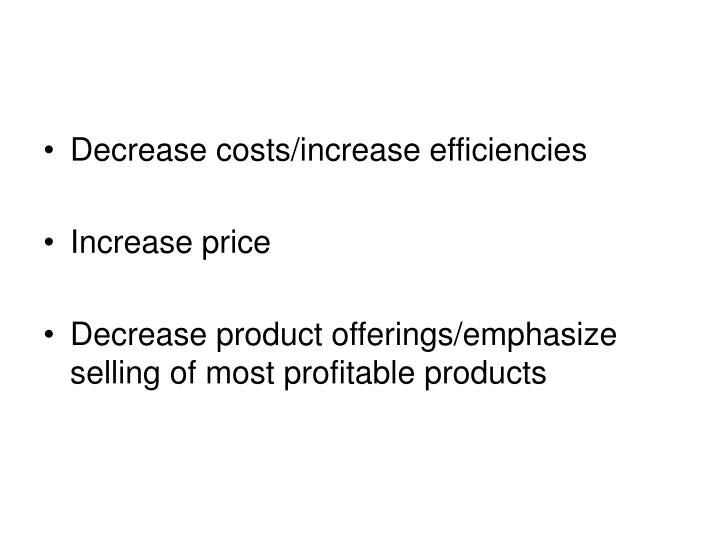 Decrease costs/increase efficiencies