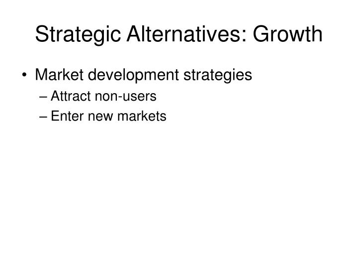 Strategic Alternatives: Growth