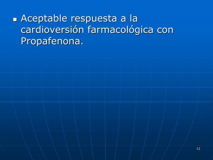 Aceptable respuesta a la cardioversión farmacológica con Propafenona.