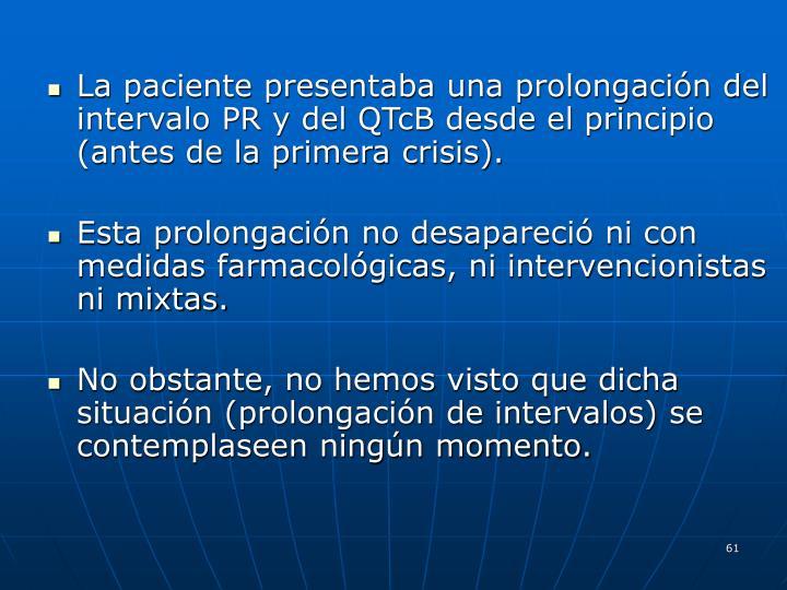 La paciente presentaba una prolongación del intervalo PR y del QTcB desde el principio (antes de la primera crisis).