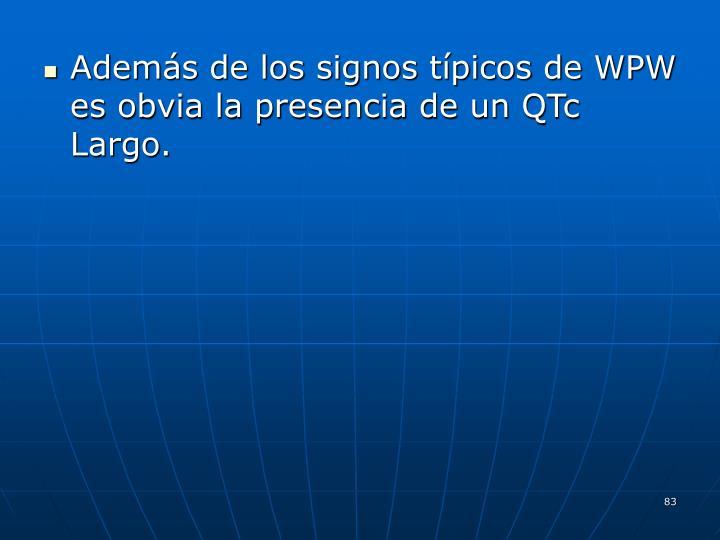 Además de los signos típicos de WPW es obvia la presencia de un QTc Largo.