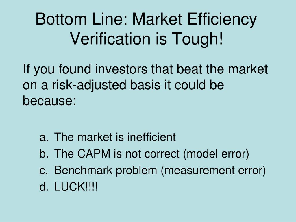 Bottom Line: Market Efficiency Verification is Tough!