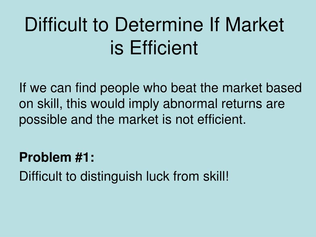 Difficult to Determine If Market is Efficient