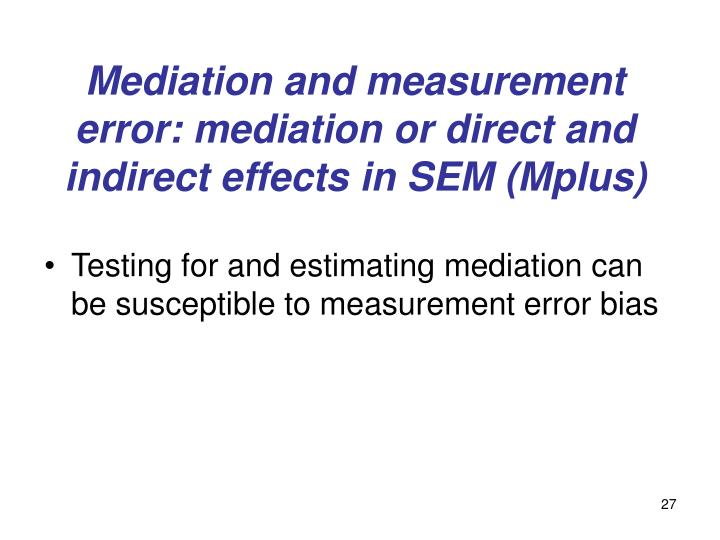 Mediation and measurement error: mediation or direct and indirect effects in SEM (Mplus)