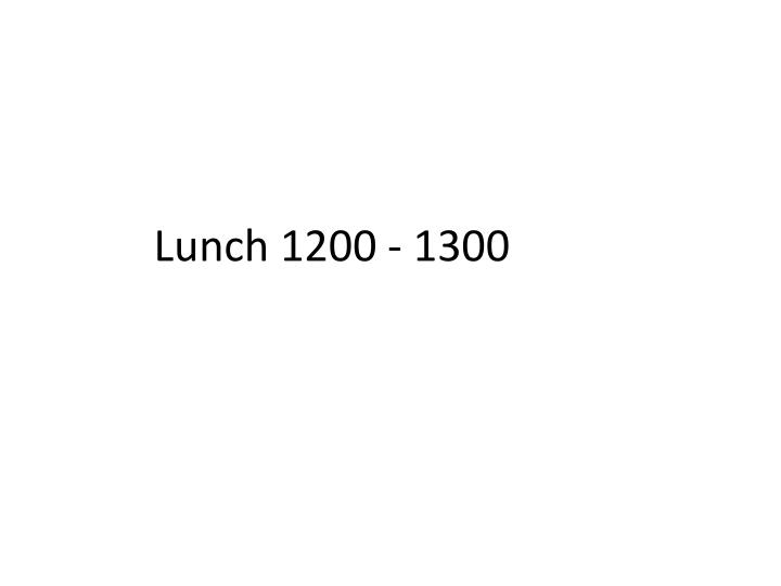 Lunch 1200 - 1300