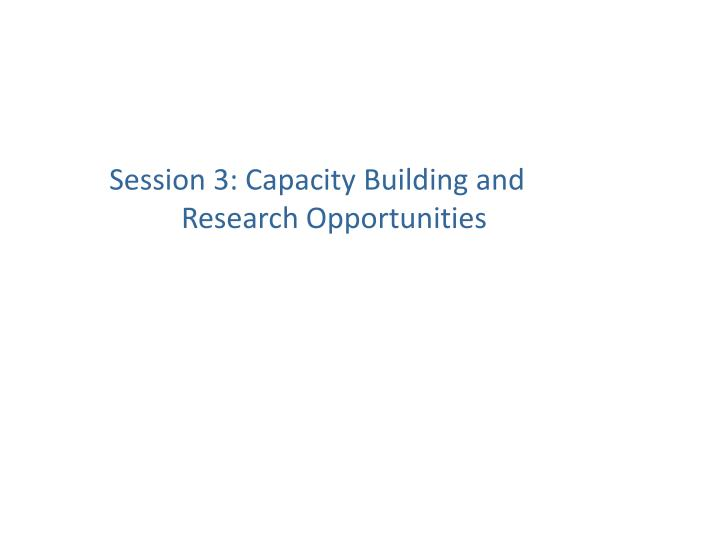 Session 3: Capacity Building and Research Opportunities